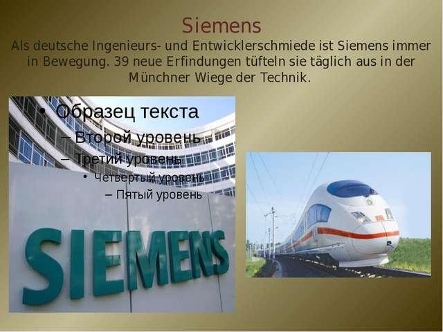 Siemens Als deutsche Ingenieurs- und Entwicklerschmiede ist Siemens immer in...
