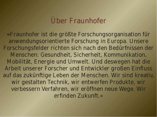 Über Fraunhofer «Fraunhofer ist die größte Forschungsorganisation für anwendu...