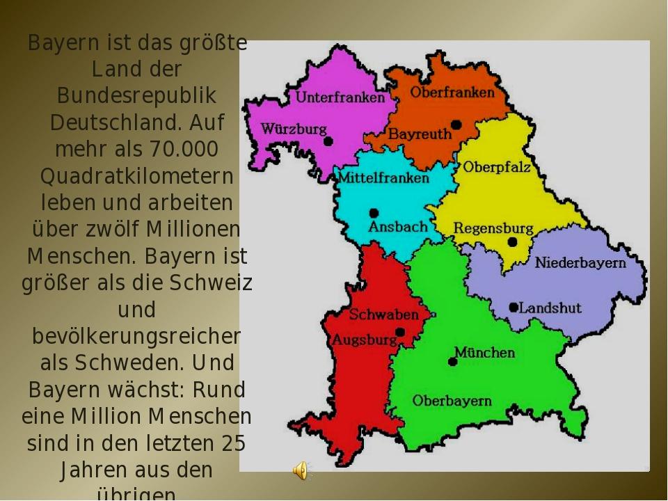 Bayern ist das größte Land der Bundesrepublik Deutschland. Auf mehr als 70.00...