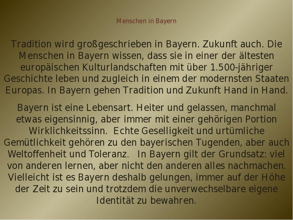 Menschen in Bayern Tradition wird großgeschrieben in Bayern. Zukunft auch. Di...