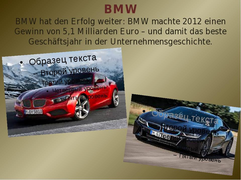 BMW BMW hat den Erfolg weiter: BMW machte 2012 einen Gewinn von 5,1 Milliarde...