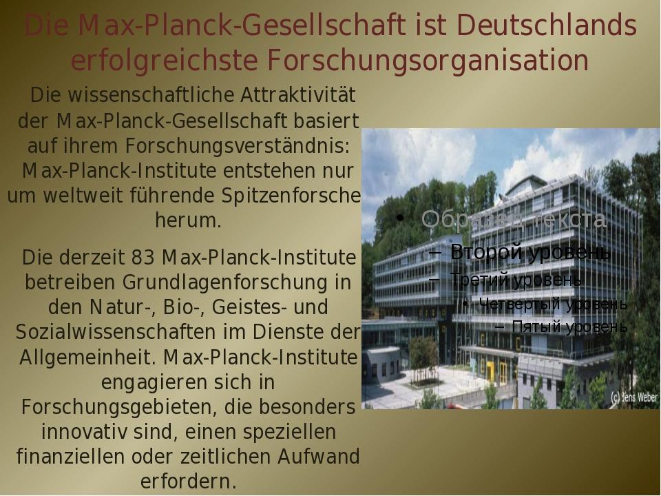 Die Max-Planck-Gesellschaft ist Deutschlands erfolgreichste Forschungsorganis...
