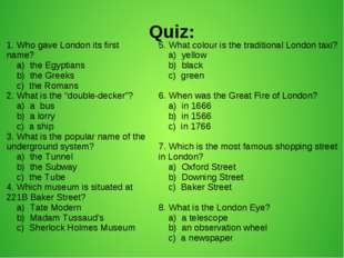 Quiz: 5. What colour is the traditional London taxi? a) yellow b) black c) gr