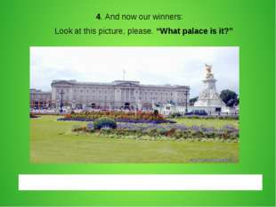 "4. And now our winners: Look at this picture, please. ""What palace is it?"""