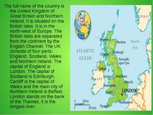 The full name of the country is the United Kingdom of Great Britain and North