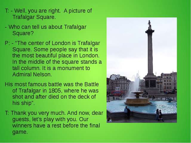 T: - Well, you are right. A picture of Trafalgar Square. - Who can tell us ab...