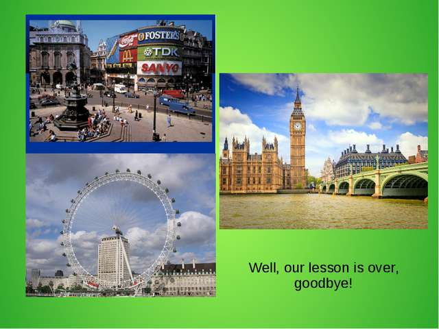 Well, our lesson is over, goodbye!