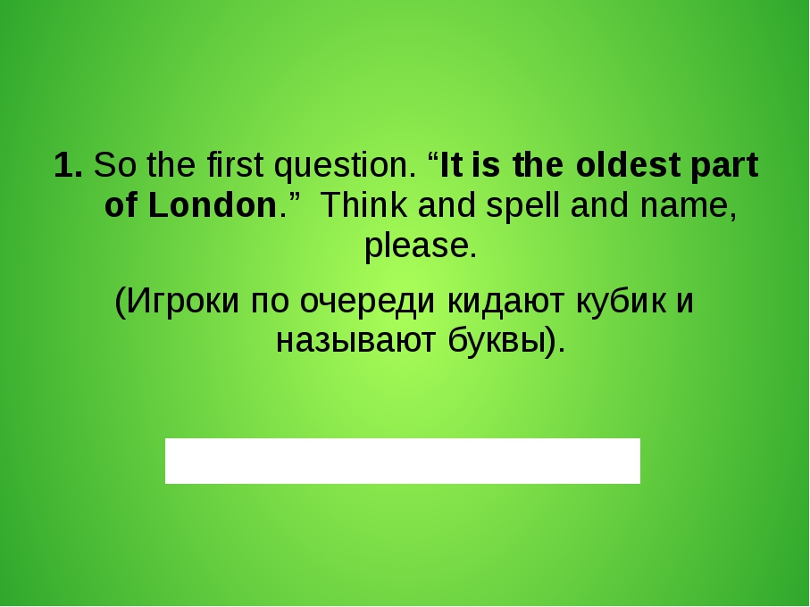 "1. So the first question. ""It is the oldest part of London."" Think and spell..."
