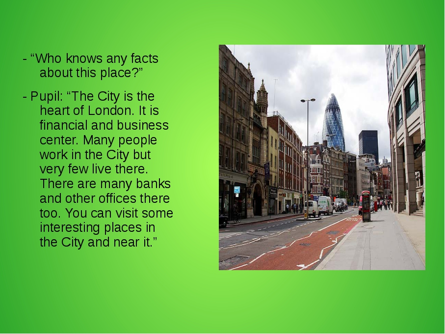 "- ""Who knows any facts about this place?"" - Pupil: ""The City is the heart of..."