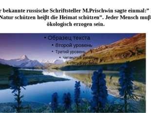 """Der bekannte russische Schriftsteller M.Prischwin sagte einmal:"""" Die Natur sc"""