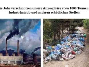 Jedes Jahr verschmutzen unsere Atmosphäre etwa 1000 Tonnen von Industriestaub