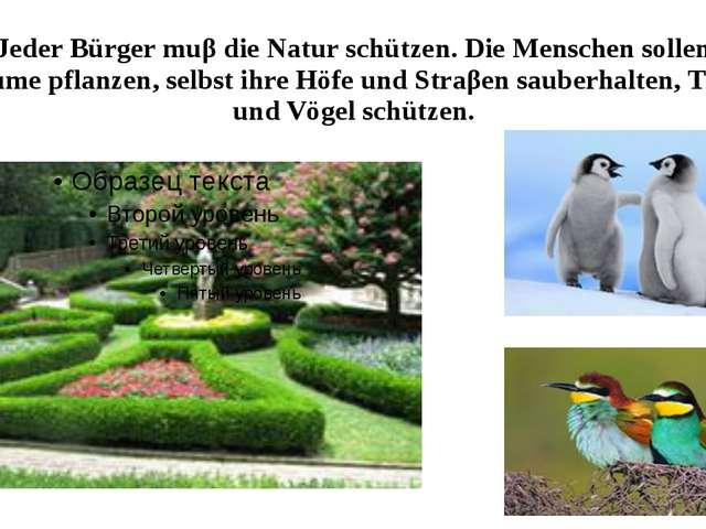 Jeder Bürger muβ die Natur schützen. Die Menschen sollen Bäume pflanzen, selb...