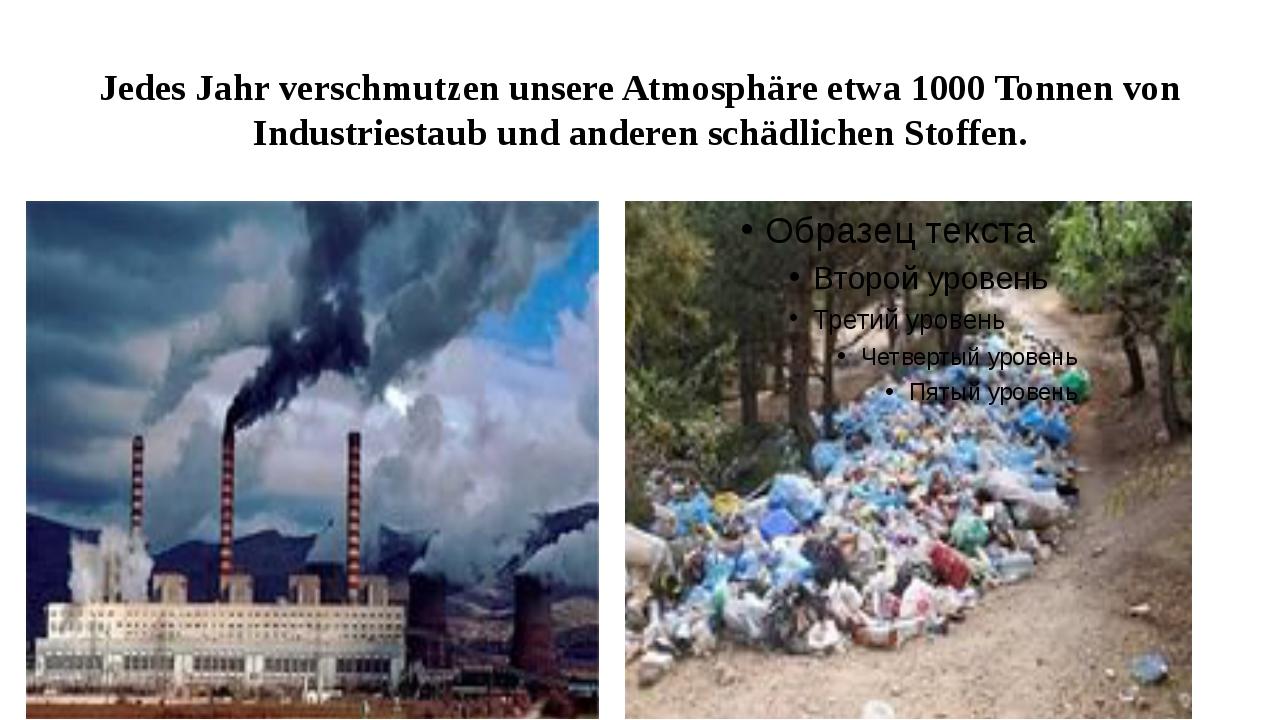 Jedes Jahr verschmutzen unsere Atmosphäre etwa 1000 Tonnen von Industriestaub...