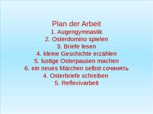 Plan der Arbeit 1. Augengymnastik 2. Osterdomino spielen 3. Briefe lesen 4.