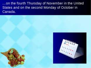 …on the fourth Thursday of November in the United States and on the second Mo