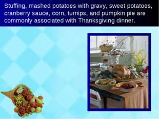 Stuffing, mashed potatoes with gravy, sweet potatoes, cranberry sauce, corn,
