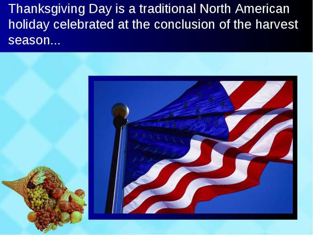 Thanksgiving Day is a traditional North American holiday celebrated at the co...