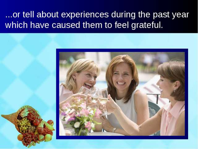 ...or tell about experiences during the past year which have caused them to f...