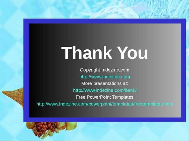 Thank You Copyright Indezine.com http://www.indezine.com More presentations a...