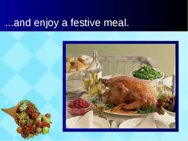 ...and enjoy a festive meal.