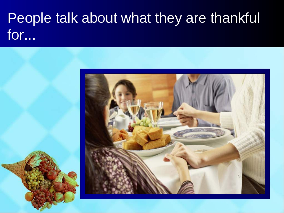 People talk about what they are thankful for...