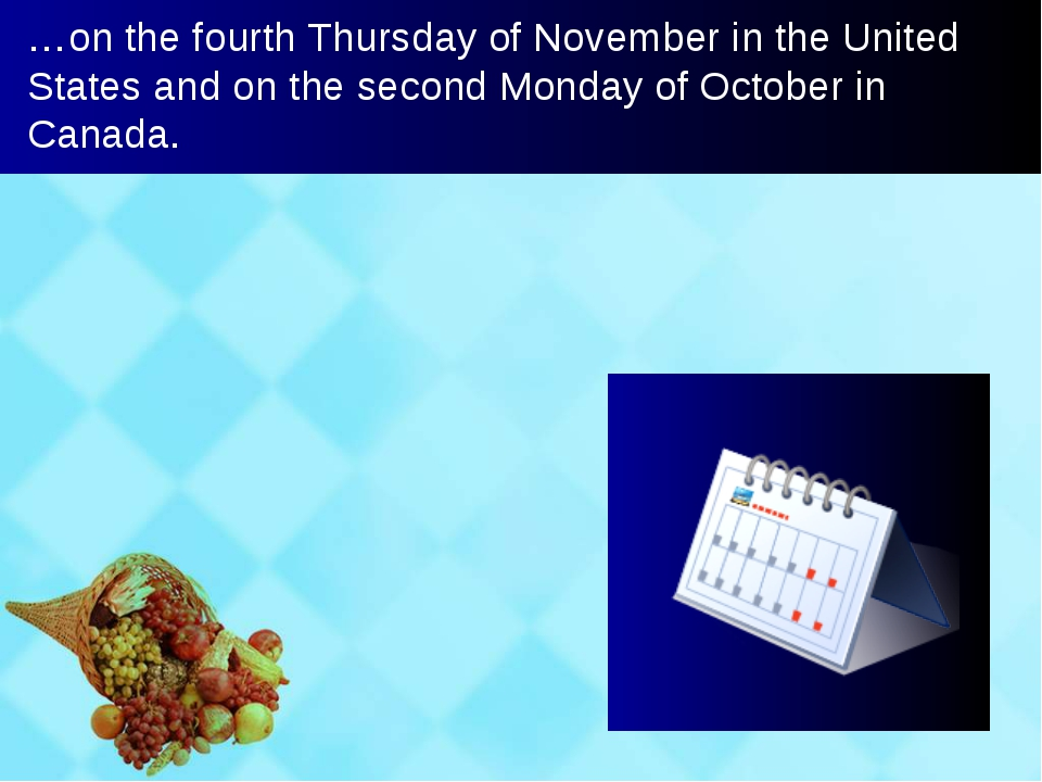 …on the fourth Thursday of November in the United States and on the second Mo...