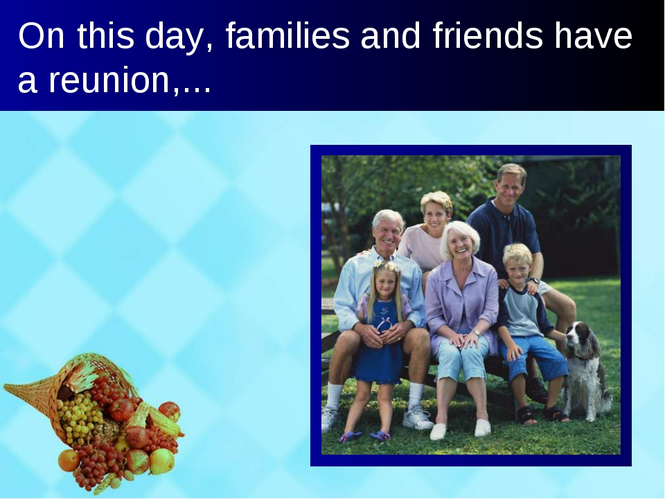 On this day, families and friends have a reunion,...