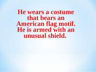 He wears a costume that bears an American flag motif. He is armed with an unu