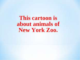 This cartoon is about animals of New York Zoo.