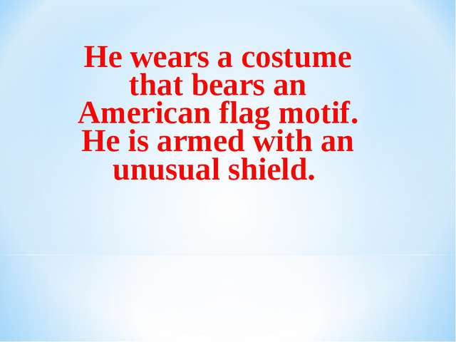 He wears a costume that bears an American flag motif. He is armed with an unu...