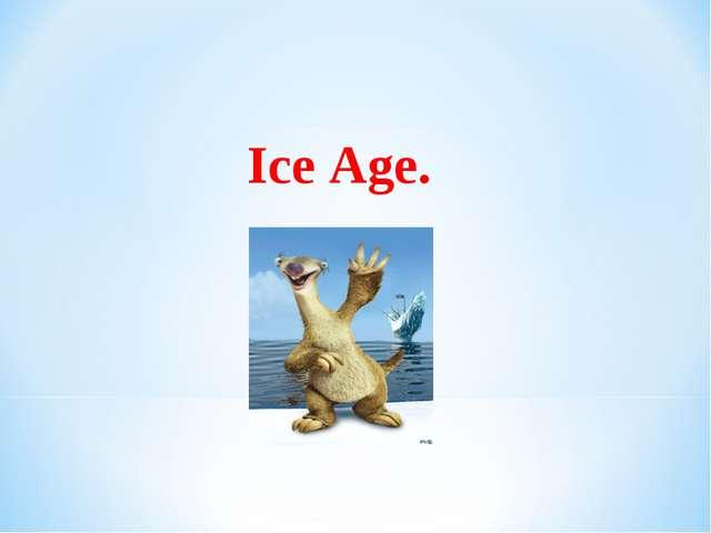 Ice Age.