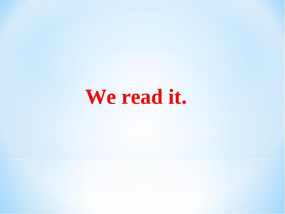 We read it.