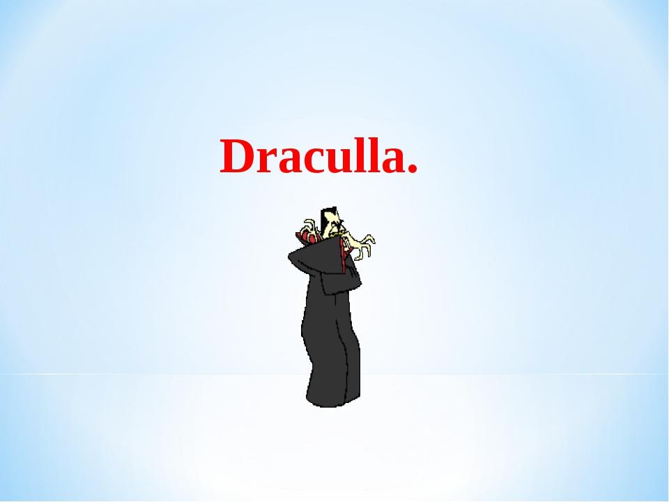 Draculla.