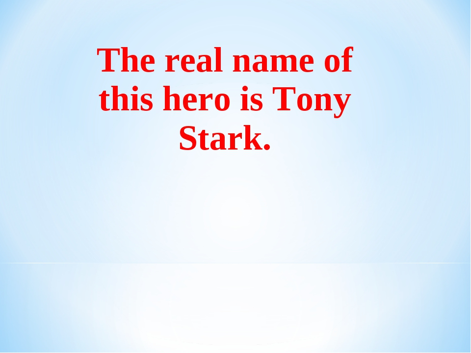The real name of this hero is Tony Stark.