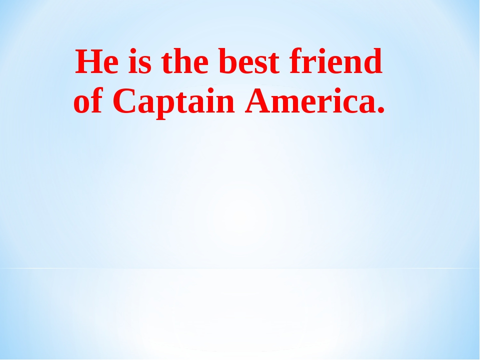 He is the best friend of Captain America.