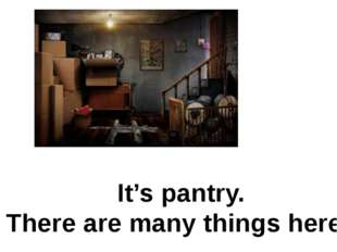 It's pantry. There are many things here.