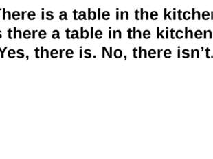 There is a table in the kitchen. Is there a table in the kitchen? Yes, there