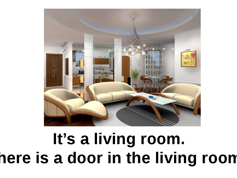 It's a living room. There is a door in the living room.