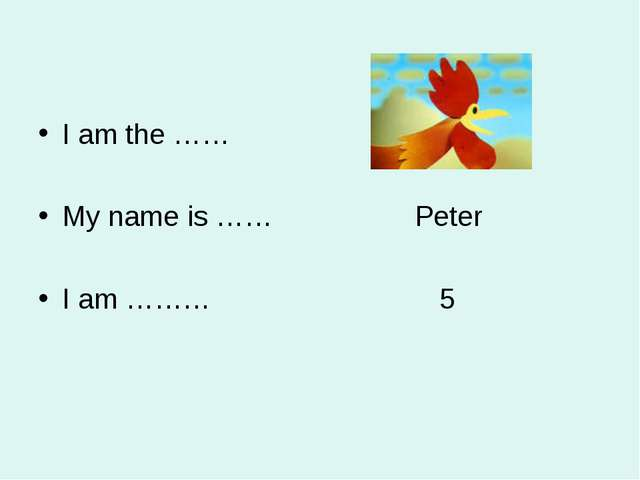 I am the …… My name is …… Peter I am ……… 5