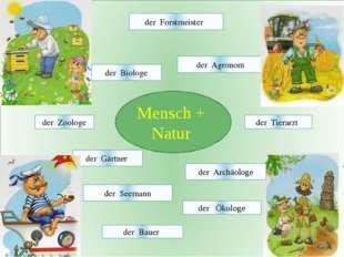 Mensch + Natur der Gärtner der Forstmeister der Zoologe der Biologe der Agro