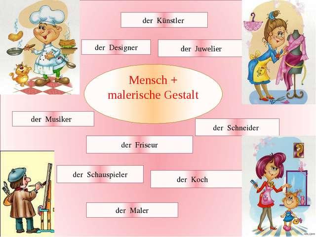 Mensch + malerische Gestalt der Maler der Schneider der Musiker der Juwelier...