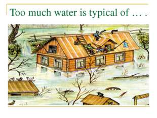 Too much water is typical of … .