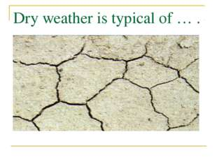 Dry weather is typical of … .