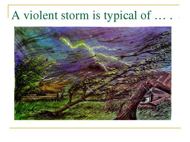 A violent storm is typical of … .