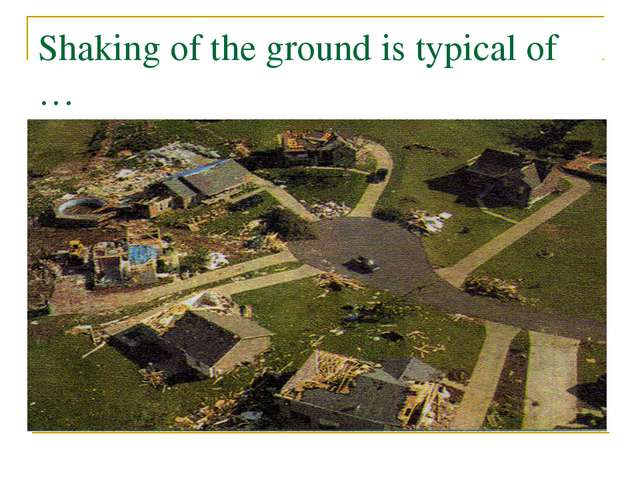Shaking of the ground is typical of …