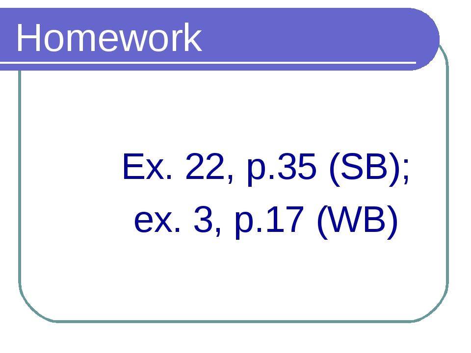 Homework Ex. 22, p.35 (SB); ex. 3, p.17 (WB)