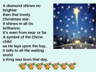A diamond shines no brighter than that lovely Christmas star. It shines in al