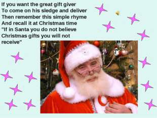 If you want the great gift giver To come on his sledge and deliver Then remem