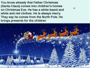 You know already that Father Christmas (Santa Claus) comes into children's ho
