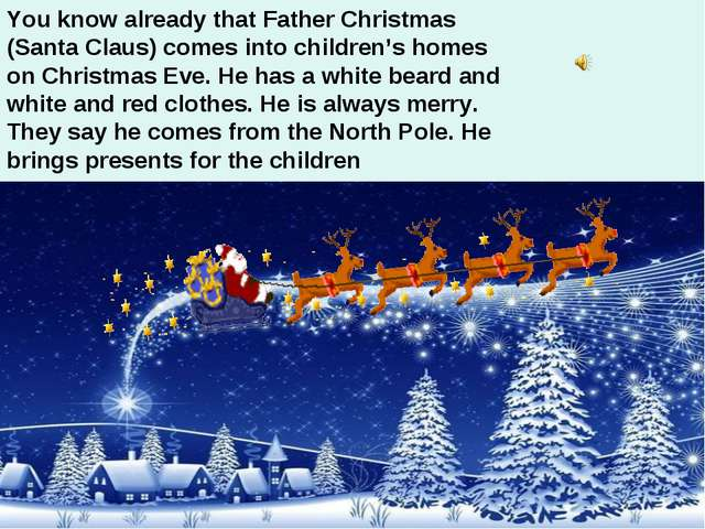 You know already that Father Christmas (Santa Claus) comes into children's ho...